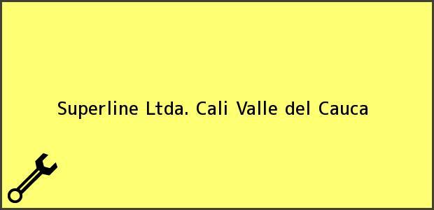 Teléfono, Dirección y otros datos de contacto para Superline Ltda., Cali, Valle del Cauca, Colombia