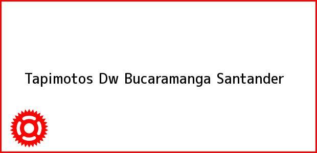 Teléfono, Dirección y otros datos de contacto para Tapimotos Dw, Bucaramanga, Santander, Colombia