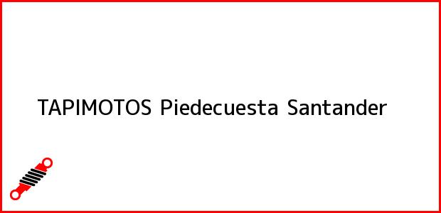 Teléfono, Dirección y otros datos de contacto para TAPIMOTOS, Piedecuesta, Santander, Colombia