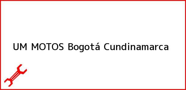 Teléfono, Dirección y otros datos de contacto para UM MOTOS, Bogotá, Cundinamarca, Colombia