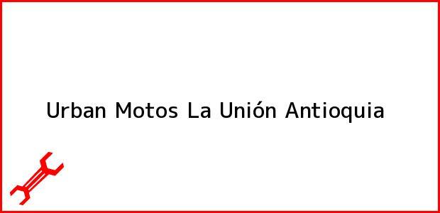 Teléfono, Dirección y otros datos de contacto para Urban Motos, La Unión, Antioquia, Colombia
