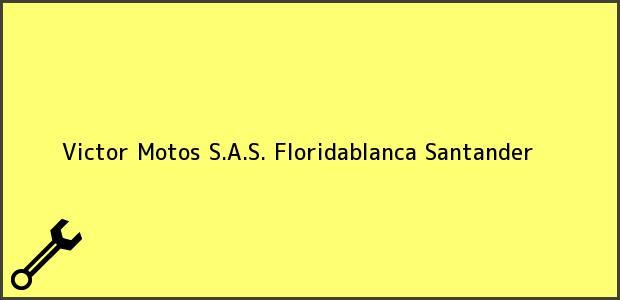 Teléfono, Dirección y otros datos de contacto para Victor Motos S.A.S., Floridablanca, Santander, Colombia