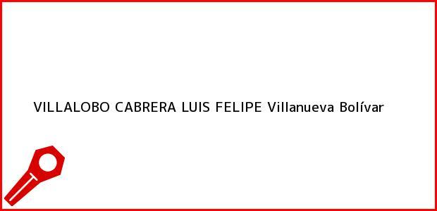 Teléfono, Dirección y otros datos de contacto para VILLALOBO CABRERA LUIS FELIPE, Villanueva, Bolívar, Colombia