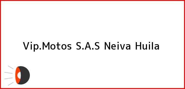 Teléfono, Dirección y otros datos de contacto para Vip.Motos S.A.S, Neiva, Huila, Colombia