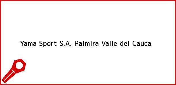 Teléfono, Dirección y otros datos de contacto para Yama Sport S.A., Palmira, Valle del Cauca, Colombia