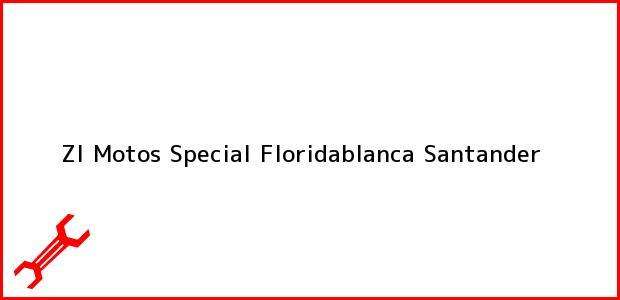 Teléfono, Dirección y otros datos de contacto para Zl Motos Special, Floridablanca, Santander, Colombia