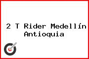 2 T Rider Medellín Antioquia