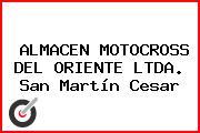 ALMACEN MOTOCROSS DEL ORIENTE LTDA. San Martín Cesar