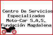 Centro De Servicios Especializados Moto-Car S.A.S. Fundación Magdalena