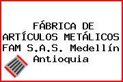 FÁBRICA DE ARTÍCULOS METÁLICOS FAM S.A.S. Medellín Antioquia