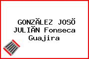 GONZÃLEZ JOSÕ JULIÃN Fonseca Guajira