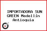 IMPORTADORA SUN GREEN Medellín Antioquia