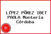 LµPEZ PÕREZ IBET PAOLA Montería Córdoba