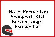 Moto Repuestos Shanghai Kid Bucaramanga Santander