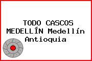 TODO CASCOS MEDELLÍN Medellín Antioquia