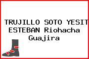 TRUJILLO SOTO YESIT ESTEBAN Riohacha Guajira