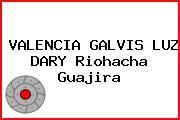 VALENCIA GALVIS LUZ DARY Riohacha Guajira