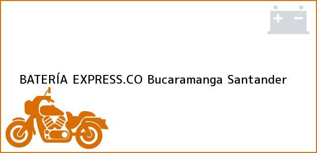 Teléfono, Dirección y otros datos de contacto para BATERÍA EXPRESS.CO, Bucaramanga, Santander, Colombia