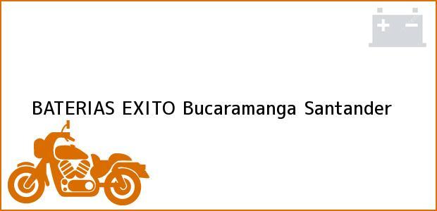 Teléfono, Dirección y otros datos de contacto para BATERIAS EXITO, Bucaramanga, Santander, Colombia