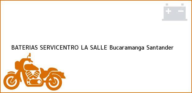 Teléfono, Dirección y otros datos de contacto para BATERIAS SERVICENTRO LA SALLE, Bucaramanga, Santander, Colombia