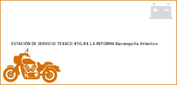 Teléfono, Dirección y otros datos de contacto para ESTACIÓN DE SERVICIO TEXACO #10,#4 LA REFORMA, Barranquilla, Atlántico, Colombia
