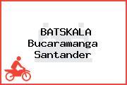 BATSKALA Bucaramanga Santander
