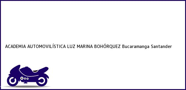 Teléfono, Dirección y otros datos de contacto para ACADEMIA AUTOMOVILÍSTICA LUZ MARINA BOHÓRQUEZ, Bucaramanga, Santander, Colombia