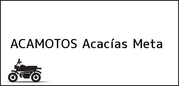 Teléfono, Dirección y otros datos de contacto para ACAMOTOS, Acacías, Meta, Colombia