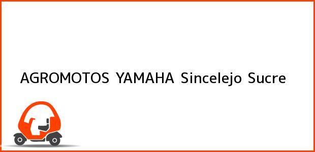 Teléfono, Dirección y otros datos de contacto para AGROMOTOS YAMAHA, Sincelejo, Sucre, Colombia