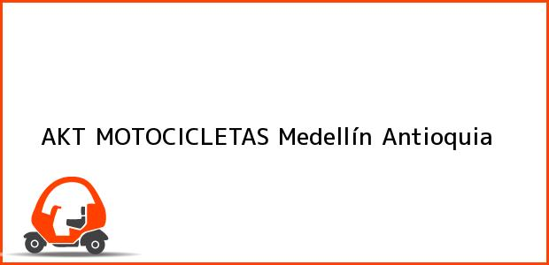 Teléfono, Dirección y otros datos de contacto para AKT MOTOCICLETAS, Medellín, Antioquia, Colombia