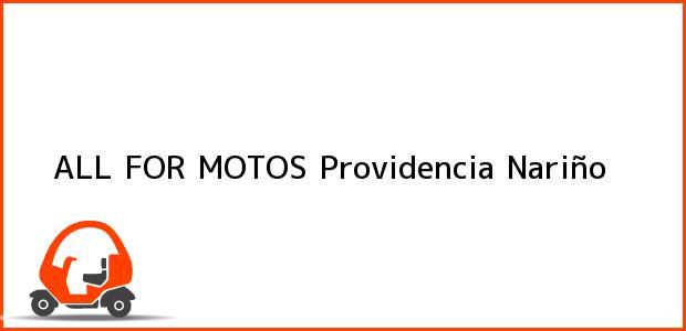 Teléfono, Dirección y otros datos de contacto para ALL FOR MOTOS, Providencia, Nariño, Colombia