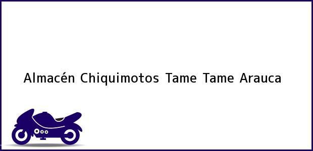 Teléfono, Dirección y otros datos de contacto para Almacén Chiquimotos Tame, Tame, Arauca, Colombia