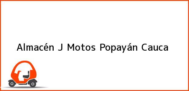Teléfono, Dirección y otros datos de contacto para Almacén J Motos, Popayán, Cauca, Colombia