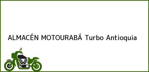 Teléfono, Dirección y otros datos de contacto para ALMACÉN MOTOURABÁ, Turbo, Antioquia, Colombia