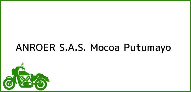 Teléfono, Dirección y otros datos de contacto para ANROER S.A.S., Mocoa, Putumayo, Colombia