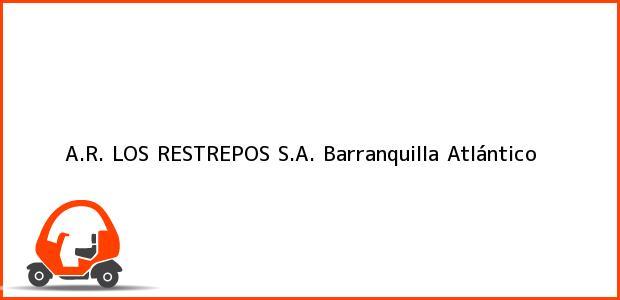 Teléfono, Dirección y otros datos de contacto para A.R. LOS RESTREPOS S.A., Barranquilla, Atlántico, Colombia