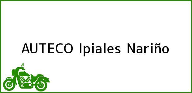 Teléfono, Dirección y otros datos de contacto para AUTECO, Ipiales, Nariño, Colombia