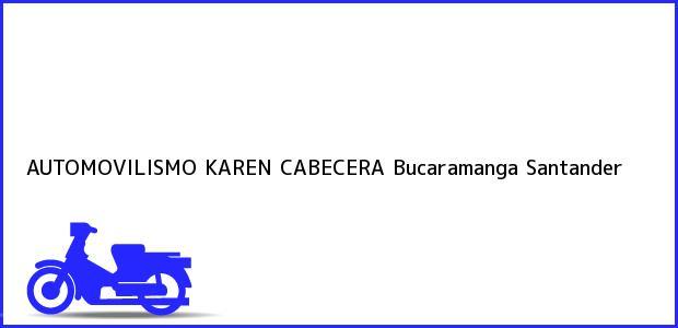 Teléfono, Dirección y otros datos de contacto para AUTOMOVILISMO KAREN CABECERA, Bucaramanga, Santander, Colombia