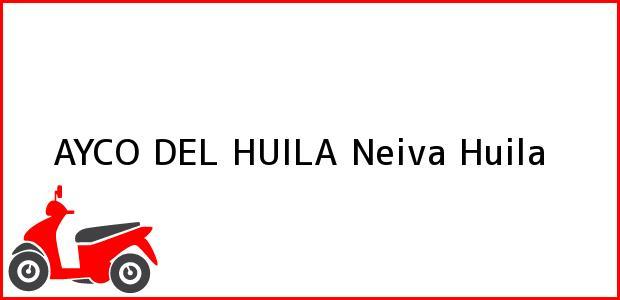 Teléfono, Dirección y otros datos de contacto para AYCO DEL HUILA, Neiva, Huila, Colombia