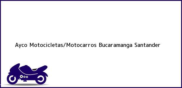 Teléfono, Dirección y otros datos de contacto para Ayco Motocicletas/Motocarros, Bucaramanga, Santander, Colombia