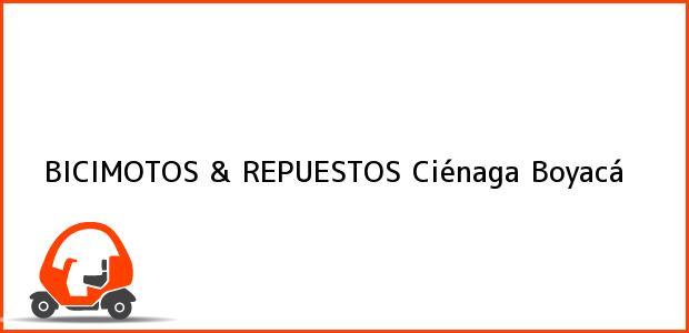Teléfono, Dirección y otros datos de contacto para BICIMOTOS & REPUESTOS, Ciénaga, Boyacá, Colombia