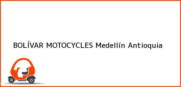Teléfono, Dirección y otros datos de contacto para BOLÍVAR MOTOCYCLES, Medellín, Antioquia, Colombia
