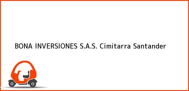 Teléfono, Dirección y otros datos de contacto para BONA INVERSIONES S.A.S., Cimitarra, Santander, Colombia