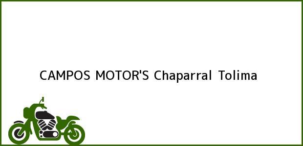 Teléfono, Dirección y otros datos de contacto para CAMPOS MOTOR'S, Chaparral, Tolima, Colombia
