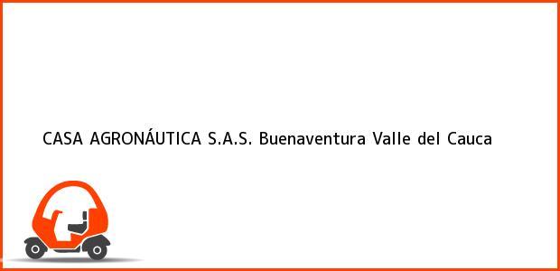 Teléfono, Dirección y otros datos de contacto para CASA AGRONÁUTICA S.A.S., Buenaventura, Valle del Cauca, Colombia