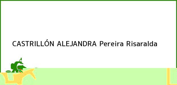 Teléfono, Dirección y otros datos de contacto para CASTRILLÓN ALEJANDRA, Pereira, Risaralda, Colombia