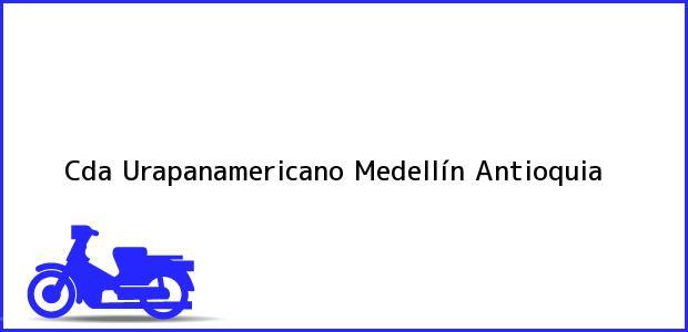 Teléfono, Dirección y otros datos de contacto para Cda Urapanamericano, Medellín, Antioquia, Colombia