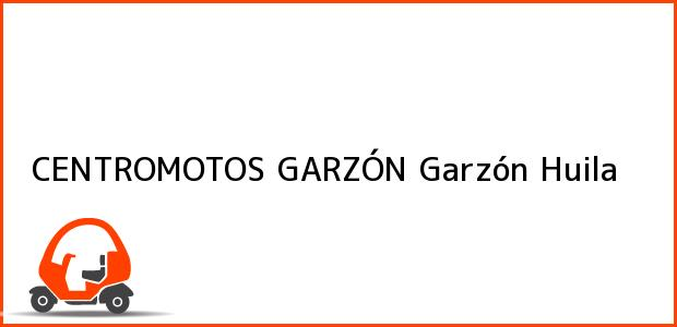 Teléfono, Dirección y otros datos de contacto para CENTROMOTOS GARZÓN, Garzón, Huila, Colombia