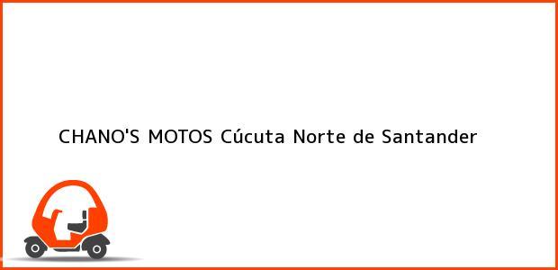 Teléfono, Dirección y otros datos de contacto para CHANO'S MOTOS, Cúcuta, Norte de Santander, Colombia