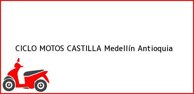 Teléfono, Dirección y otros datos de contacto para CICLO MOTOS CASTILLA, Medellín, Antioquia, Colombia
